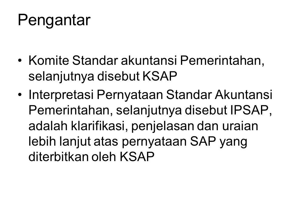 Pengantar Komite Standar akuntansi Pemerintahan, selanjutnya disebut KSAP.