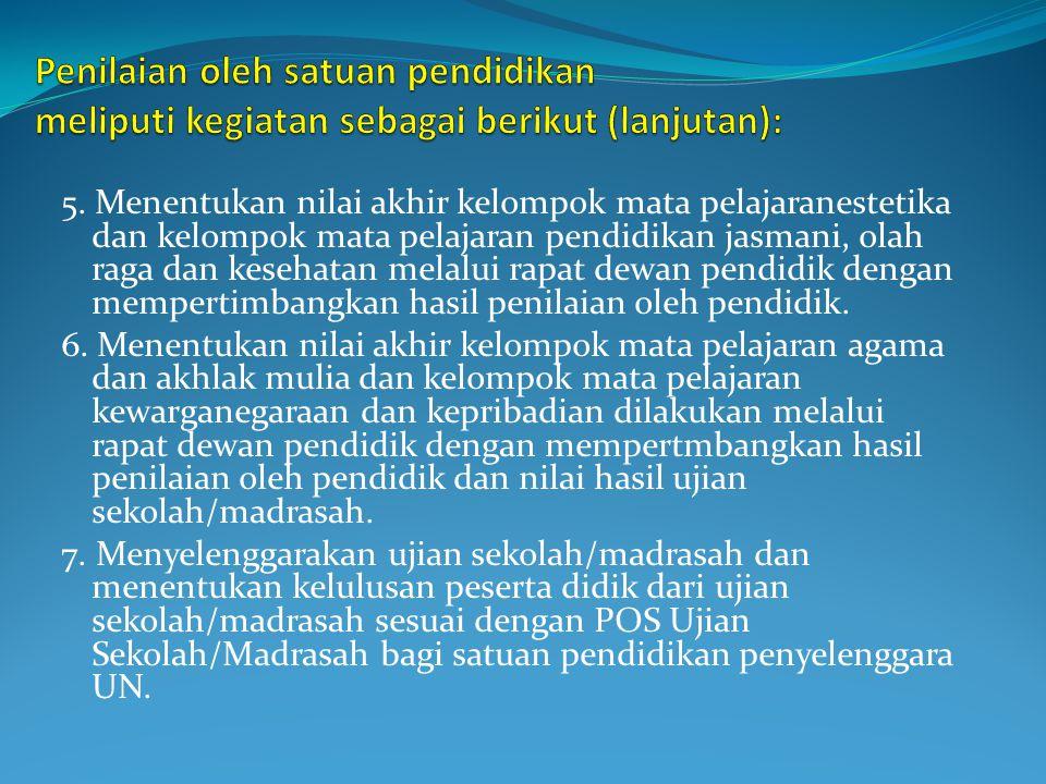 Penilaian oleh satuan pendidikan meliputi kegiatan sebagai berikut (lanjutan):