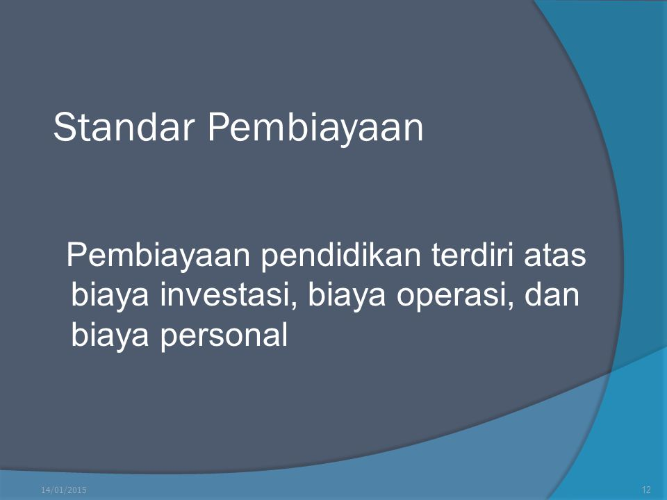 Standar Pembiayaan Pembiayaan pendidikan terdiri atas biaya investasi, biaya operasi, dan biaya personal.