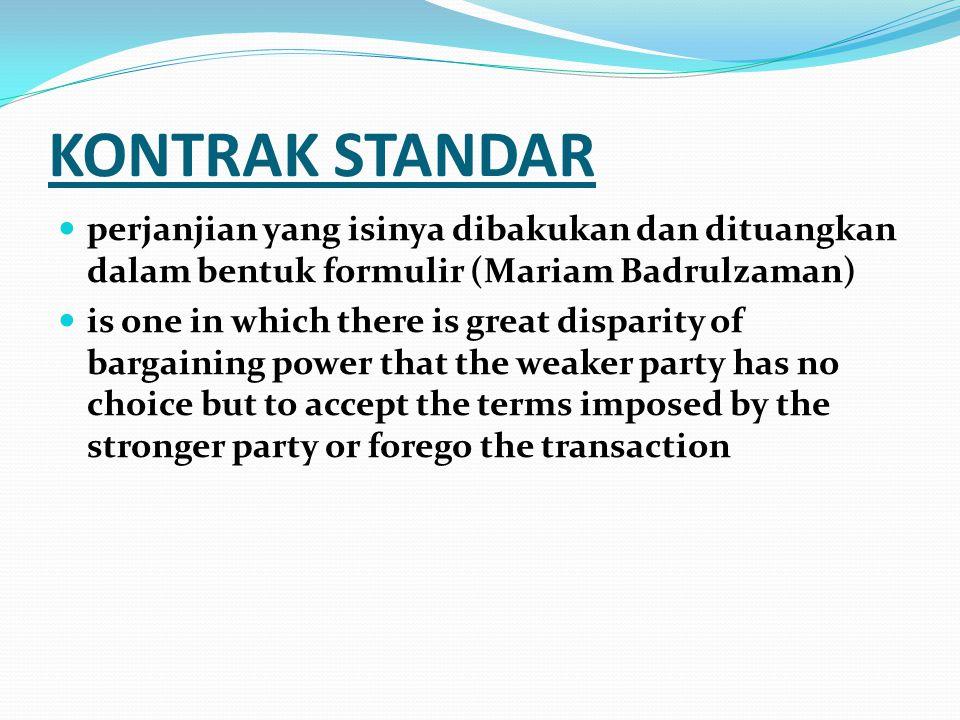 KONTRAK STANDAR perjanjian yang isinya dibakukan dan dituangkan dalam bentuk formulir (Mariam Badrulzaman)