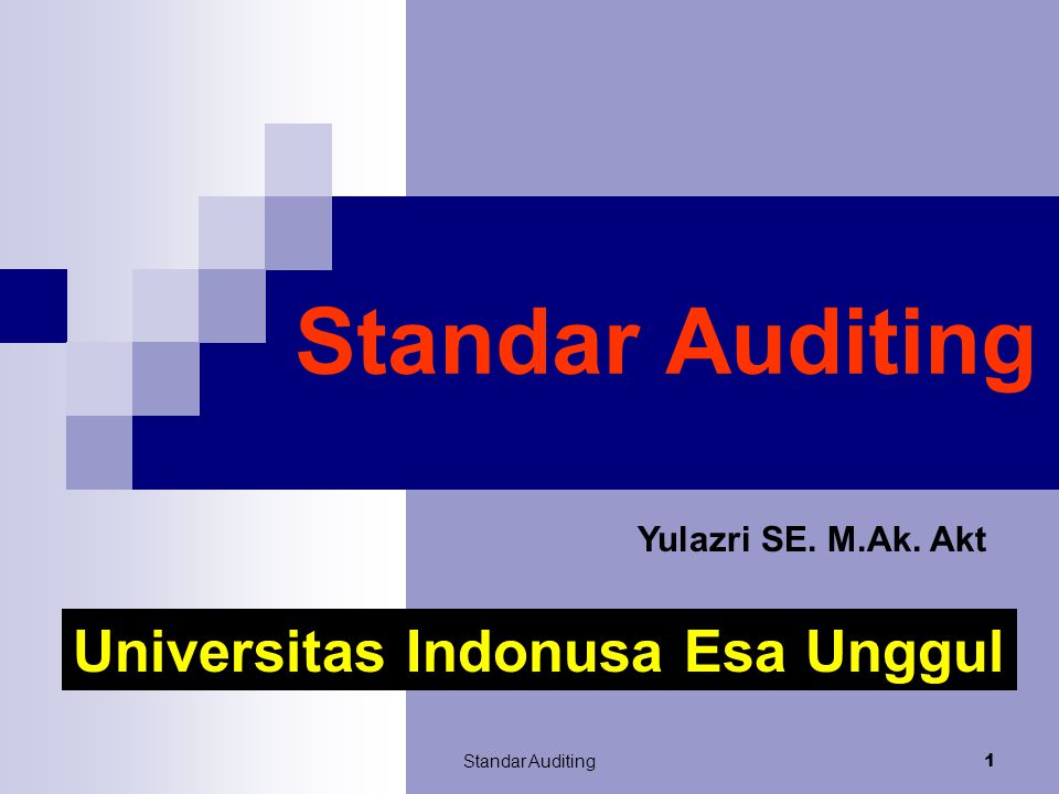 Standar Auditing Universitas Indonusa Esa Unggul Yulazri SE. M.Ak. Akt