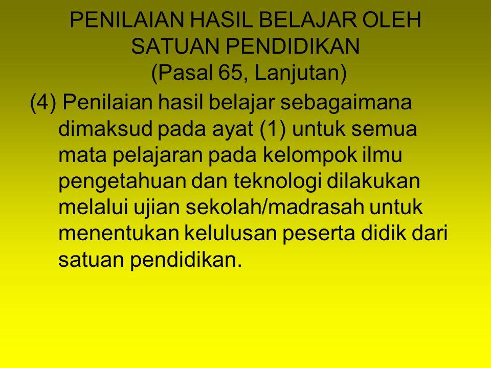 PENILAIAN HASIL BELAJAR OLEH SATUAN PENDIDIKAN (Pasal 65, Lanjutan)