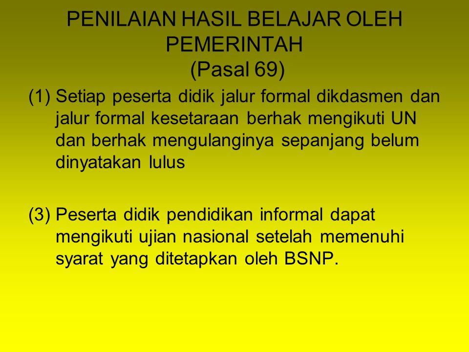 PENILAIAN HASIL BELAJAR OLEH PEMERINTAH (Pasal 69)