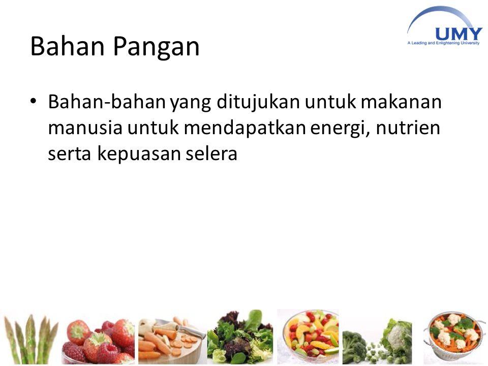 Bahan Pangan Bahan-bahan yang ditujukan untuk makanan manusia untuk mendapatkan energi, nutrien serta kepuasan selera.