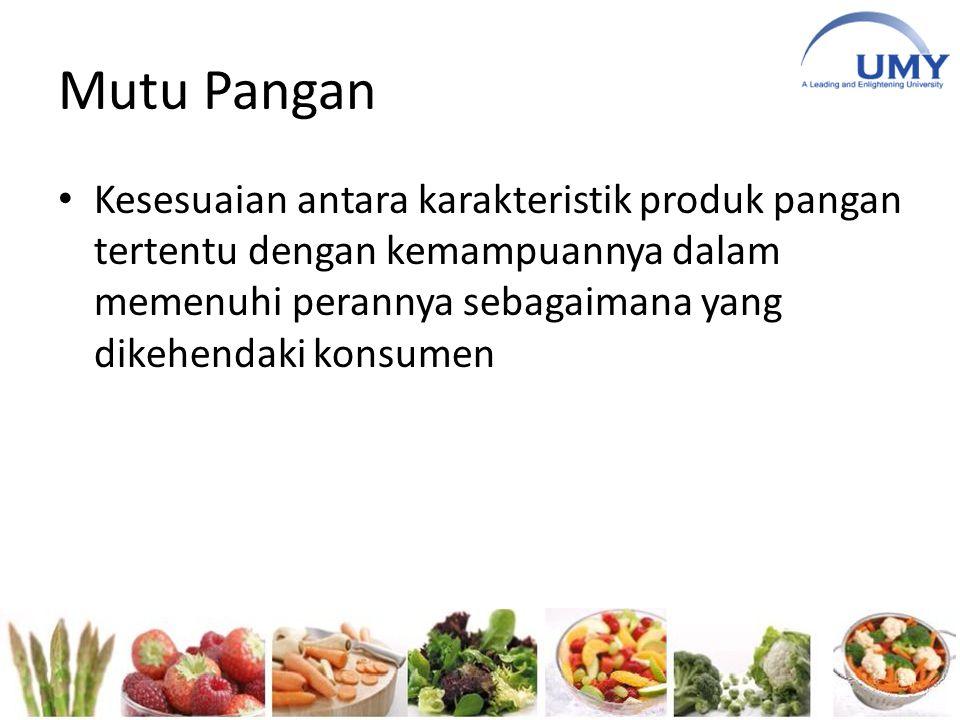 Mutu Pangan Kesesuaian antara karakteristik produk pangan tertentu dengan kemampuannya dalam memenuhi perannya sebagaimana yang dikehendaki konsumen.