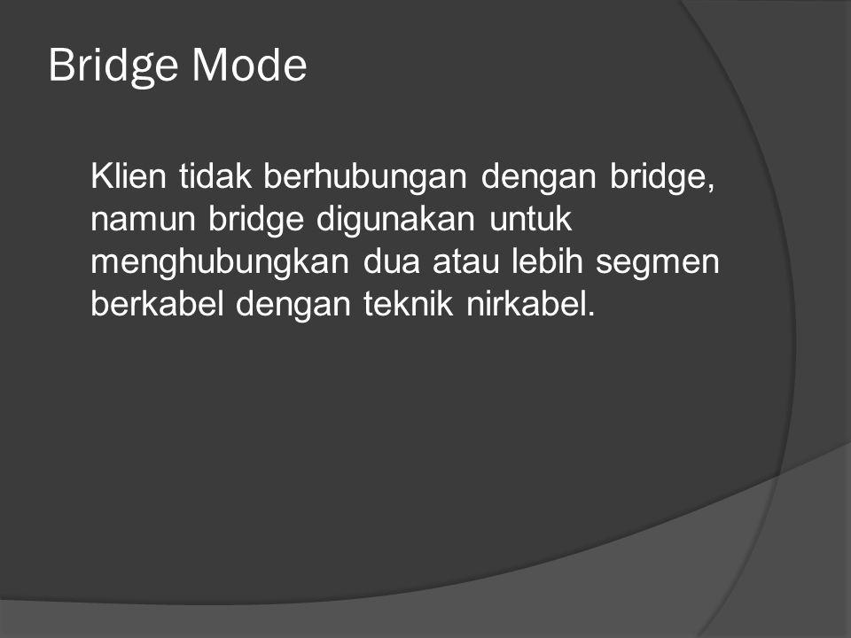 Bridge Mode Klien tidak berhubungan dengan bridge, namun bridge digunakan untuk menghubungkan dua atau lebih segmen berkabel dengan teknik nirkabel.