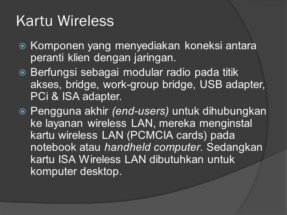 Kartu Wireless Komponen yang menyediakan koneksi antara peranti klien dengan jaringan.