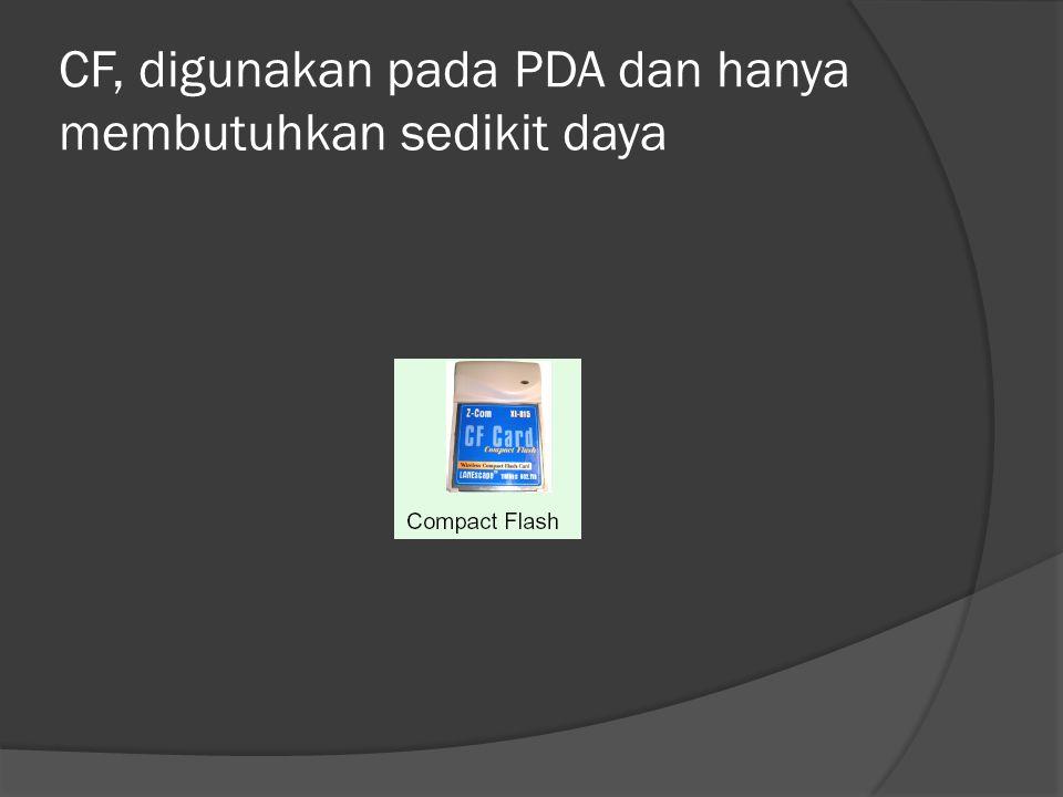 CF, digunakan pada PDA dan hanya membutuhkan sedikit daya