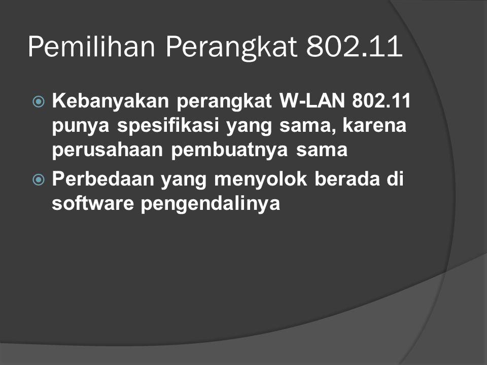 Pemilihan Perangkat 802.11 Kebanyakan perangkat W-LAN 802.11 punya spesifikasi yang sama, karena perusahaan pembuatnya sama.