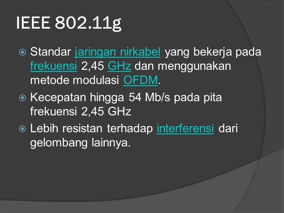 IEEE 802.11g Standar jaringan nirkabel yang bekerja pada frekuensi 2,45 GHz dan menggunakan metode modulasi OFDM.