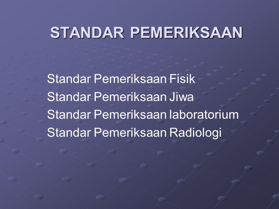 STANDAR PEMERIKSAAN Standar Pemeriksaan Fisik Standar Pemeriksaan Jiwa