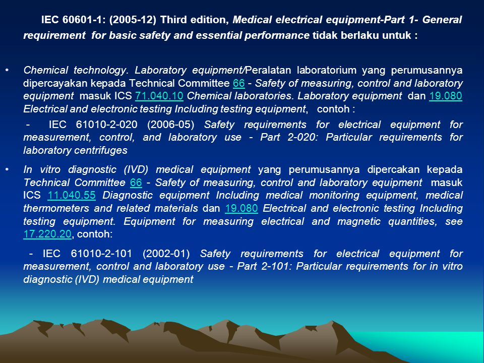 IEC 60601-1: (2005-12) Third edition, Medical electrical equipment-Part 1- General requirement for basic safety and essential performance tidak berlaku untuk :