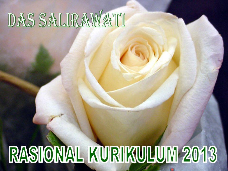 Das Salirawati RASIONAL KURIKULUM 2013