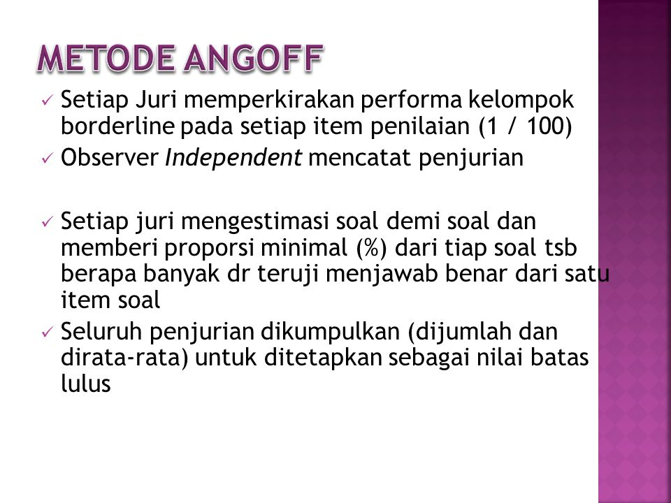 Metode ANGOFF Setiap Juri memperkirakan performa kelompok borderline pada setiap item penilaian (1 / 100)