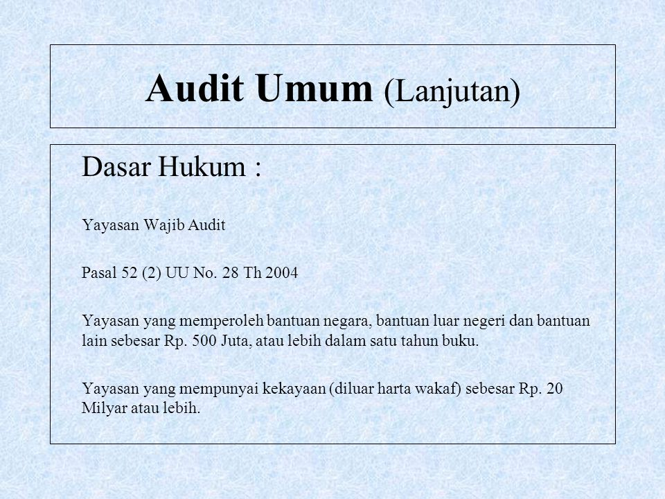 Audit Umum (Lanjutan) Dasar Hukum : Yayasan Wajib Audit