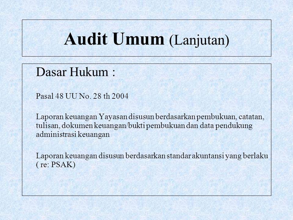 Audit Umum (Lanjutan) Dasar Hukum : Pasal 48 UU No. 28 th 2004