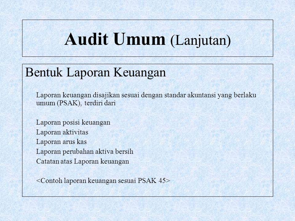 Audit Umum (Lanjutan) Bentuk Laporan Keuangan
