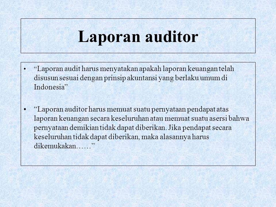 Laporan auditor Laporan audit harus menyatakan apakah laporan keuangan telah disusun sesuai dengan prinsip akuntansi yang berlaku umum di Indonesia