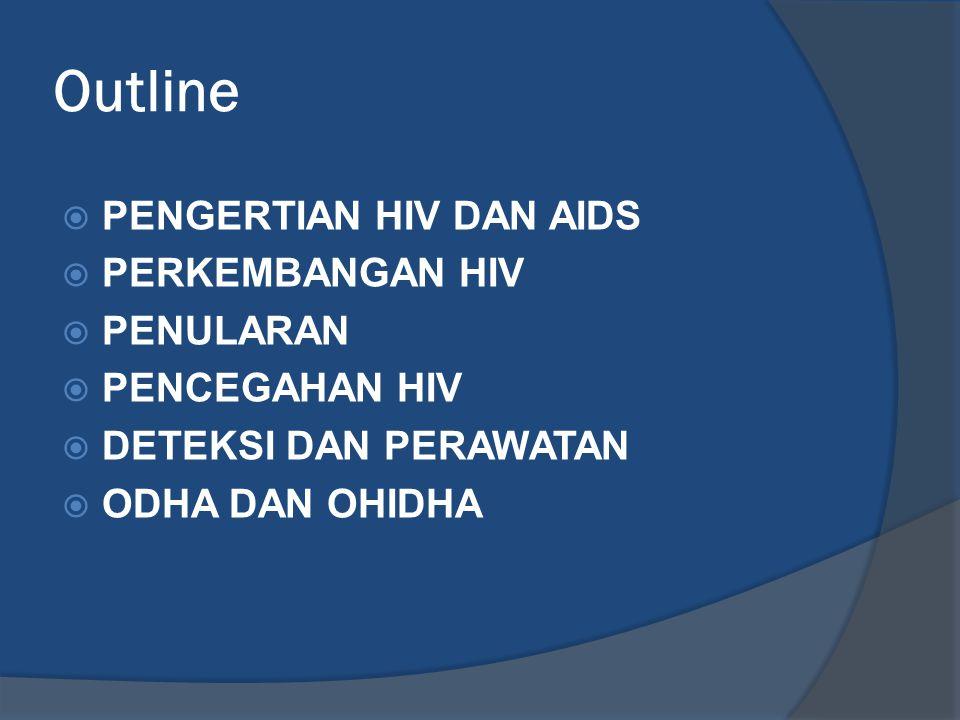 Outline PENGERTIAN HIV DAN AIDS PERKEMBANGAN HIV PENULARAN