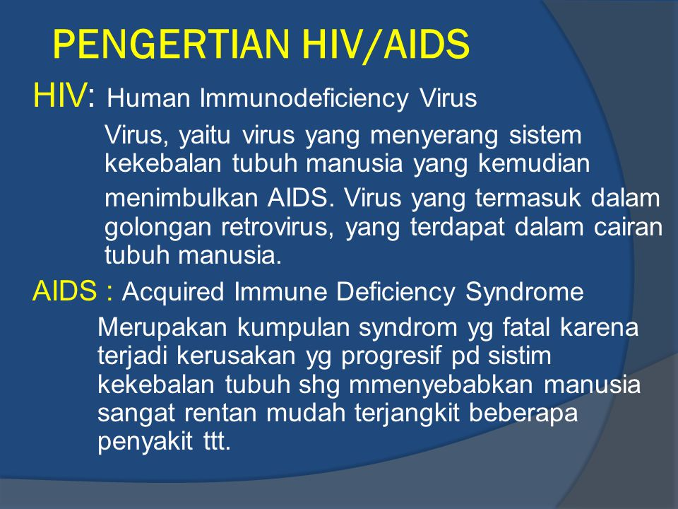PENGERTIAN HIV/AIDS HIV: Human Immunodeficiency Virus