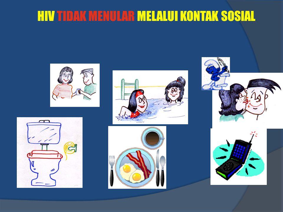 HIV TIDAK MENULAR MELALUI KONTAK SOSIAL