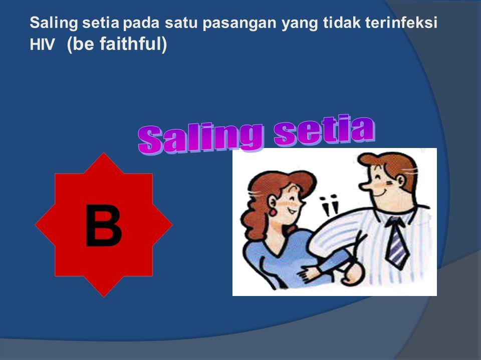 Saling setia pada satu pasangan yang tidak terinfeksi HIV (be faithful)