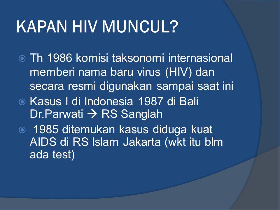 KAPAN HIV MUNCUL Th 1986 komisi taksonomi internasional memberi nama baru virus (HIV) dan secara resmi digunakan sampai saat ini.