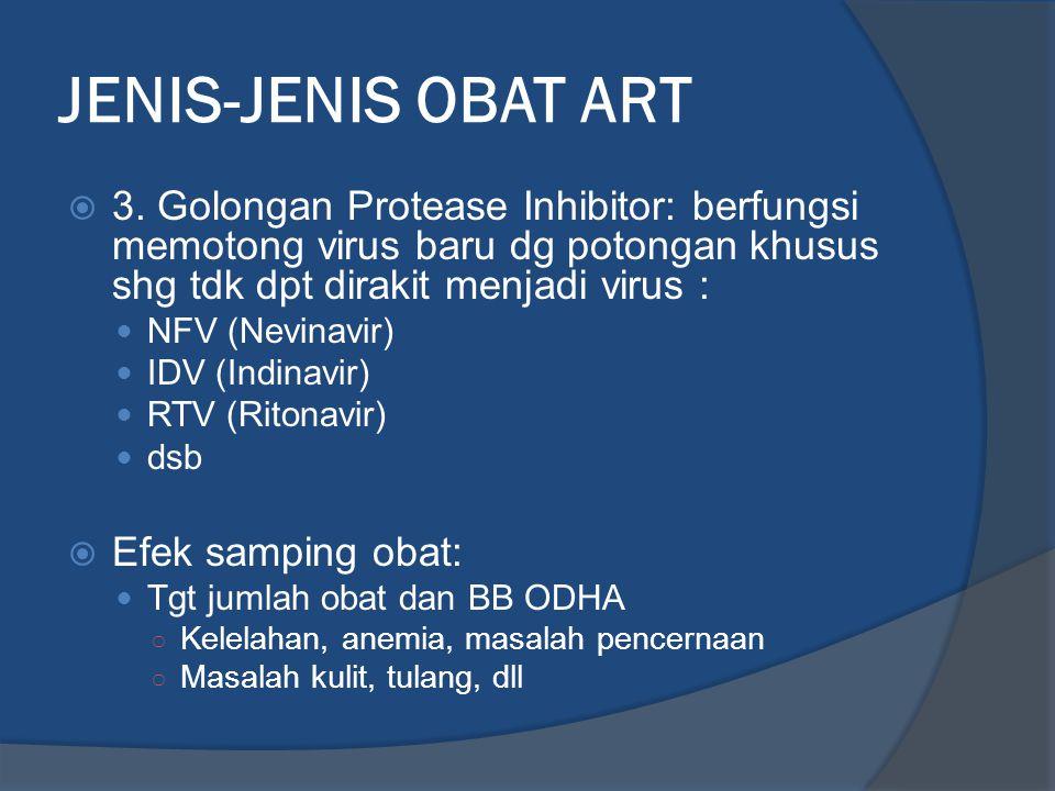 JENIS-JENIS OBAT ART 3. Golongan Protease Inhibitor: berfungsi memotong virus baru dg potongan khusus shg tdk dpt dirakit menjadi virus :