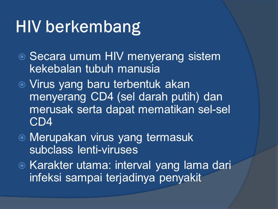HIV berkembang Secara umum HIV menyerang sistem kekebalan tubuh manusia.