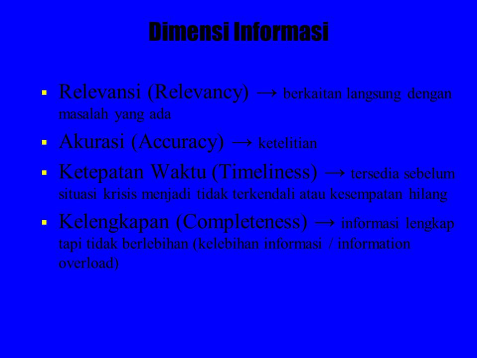 Dimensi Informasi Relevansi (Relevancy) → berkaitan langsung dengan masalah yang ada. Akurasi (Accuracy) → ketelitian.