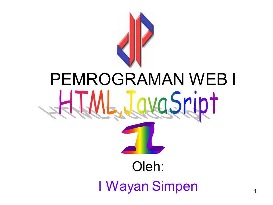 PEMROGRAMAN WEB I HTML,JavaSript 1 Oleh: I Wayan Simpen