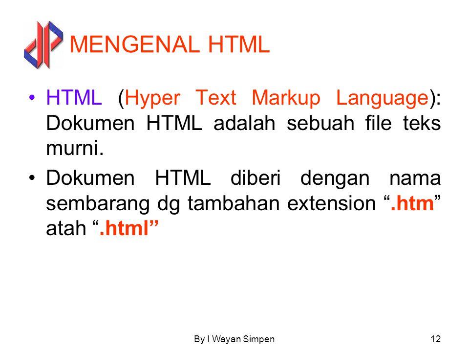 MENGENAL HTML HTML (Hyper Text Markup Language): Dokumen HTML adalah sebuah file teks murni.
