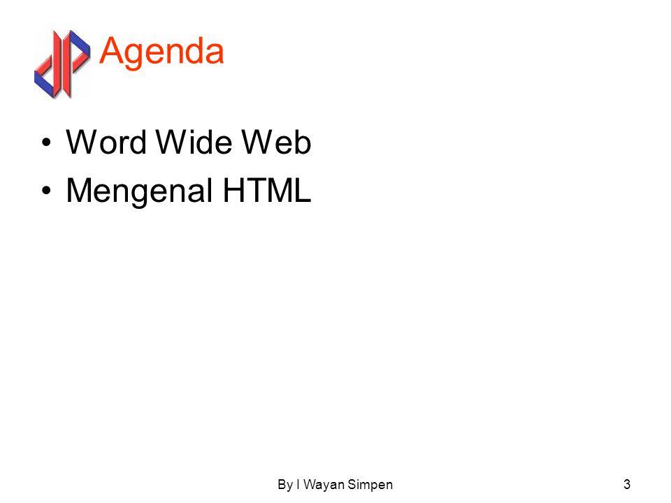 Agenda Word Wide Web Mengenal HTML By I Wayan Simpen