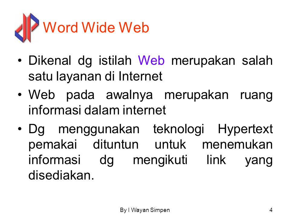 Word Wide Web Dikenal dg istilah Web merupakan salah satu layanan di Internet. Web pada awalnya merupakan ruang informasi dalam internet.