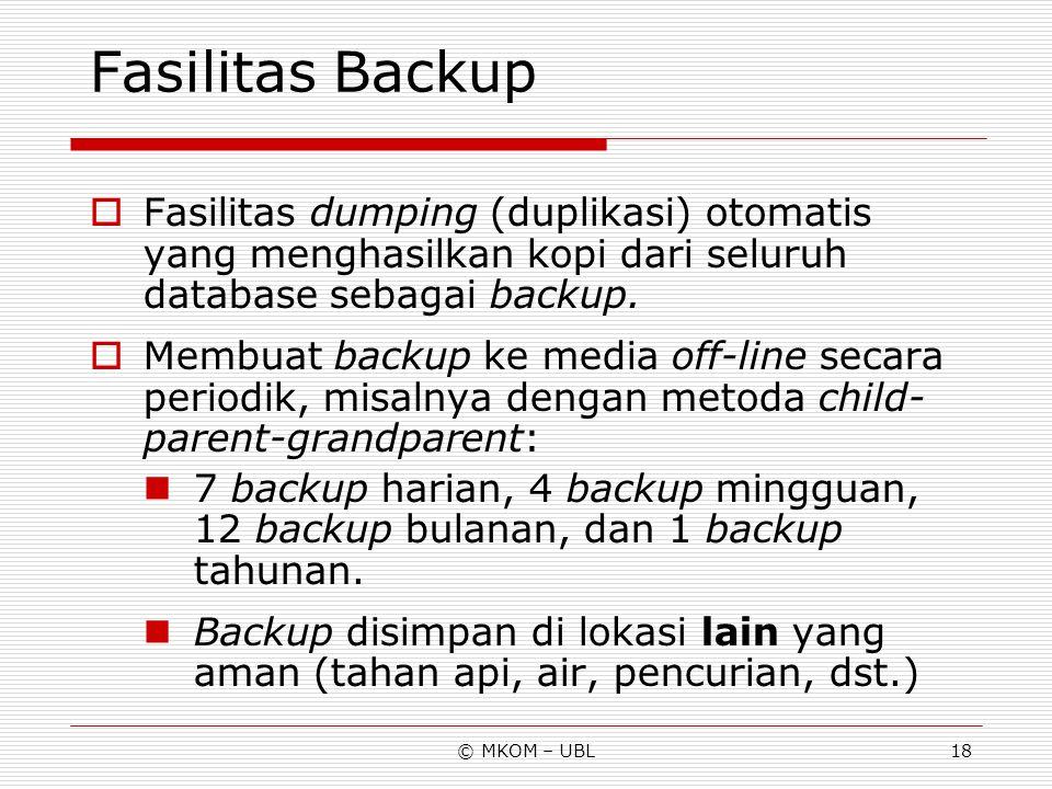 Fasilitas Backup Fasilitas dumping (duplikasi) otomatis yang menghasilkan kopi dari seluruh database sebagai backup.
