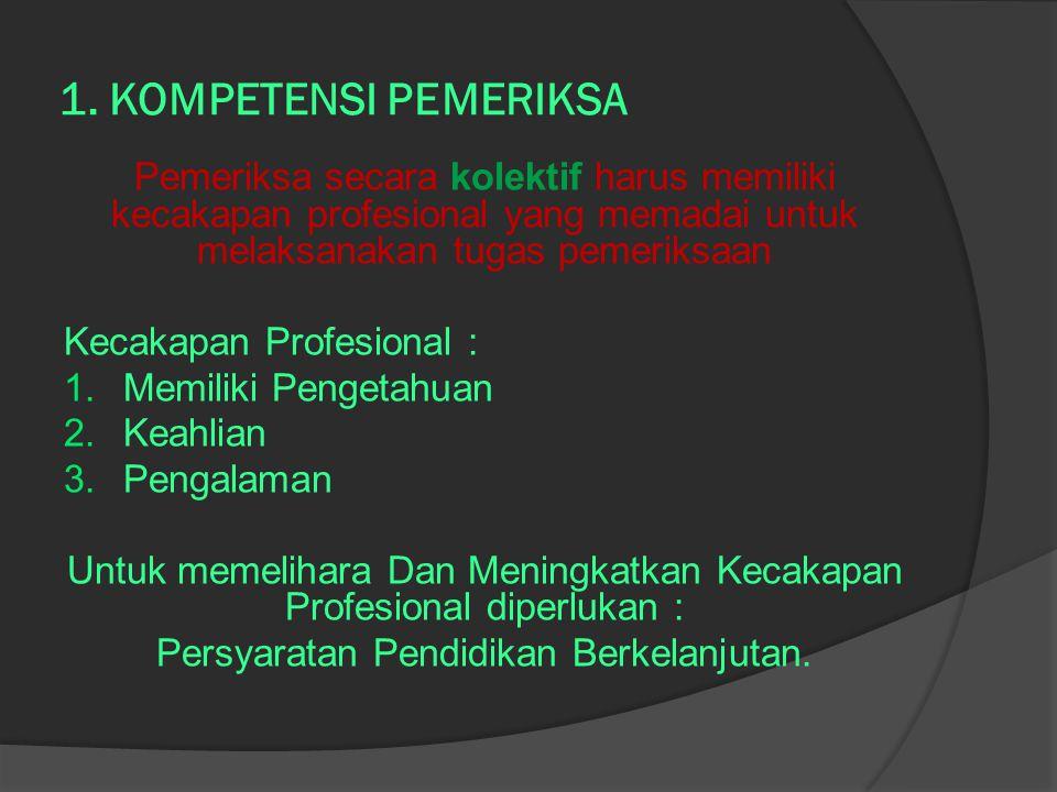 1. KOMPETENSI PEMERIKSA Pemeriksa secara kolektif harus memiliki kecakapan profesional yang memadai untuk melaksanakan tugas pemeriksaan.