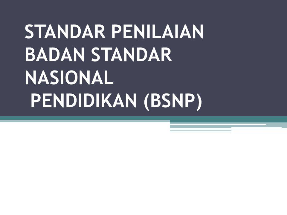 STANDAR PENILAIAN BADAN STANDAR NASIONAL PENDIDIKAN (BSNP)