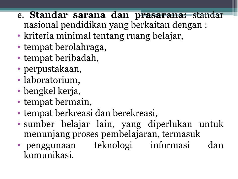 e. Standar sarana dan prasarana: standar nasional pendidikan yang berkaitan dengan :
