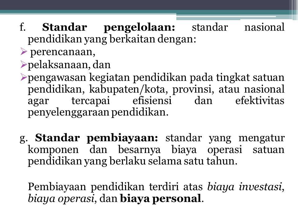 f. Standar pengelolaan: standar nasional pendidikan yang berkaitan dengan: