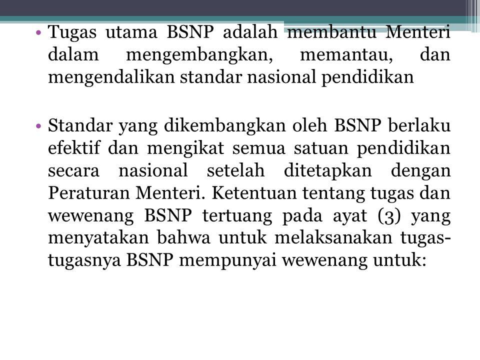 Tugas utama BSNP adalah membantu Menteri dalam mengembangkan, memantau, dan mengendalikan standar nasional pendidikan