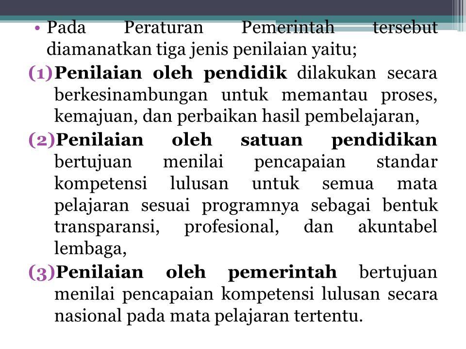 Pada Peraturan Pemerintah tersebut diamanatkan tiga jenis penilaian yaitu;