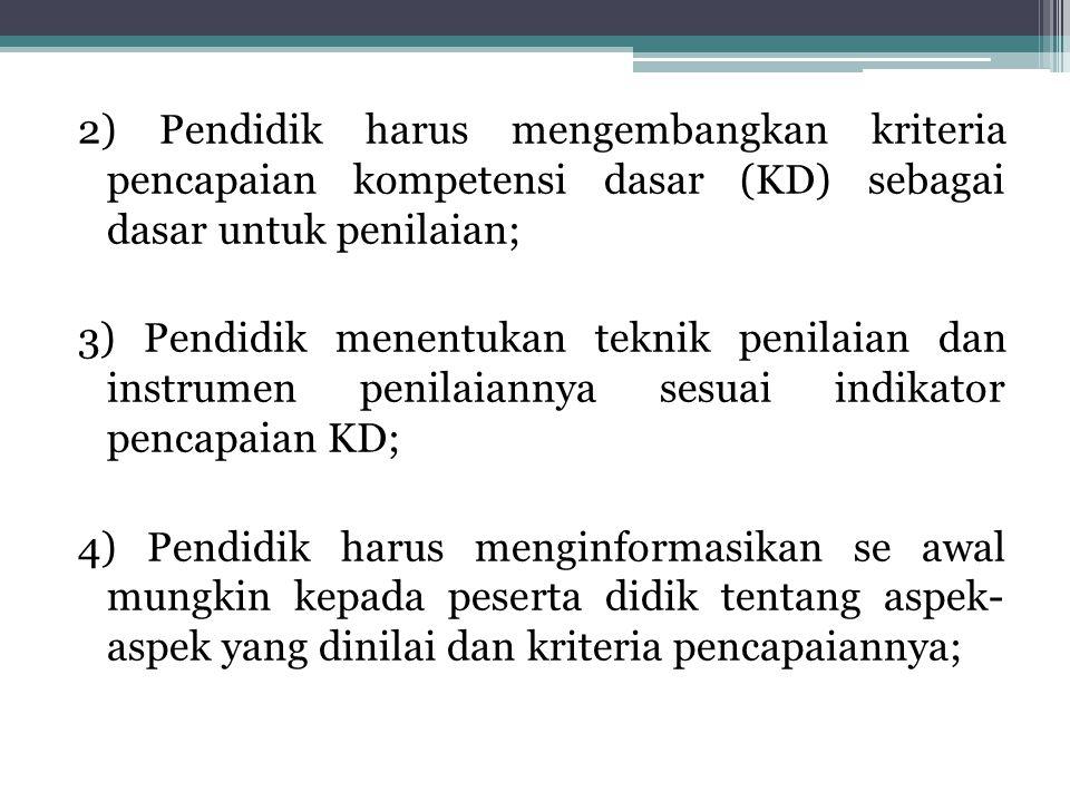 2) Pendidik harus mengembangkan kriteria pencapaian kompetensi dasar (KD) sebagai dasar untuk penilaian;