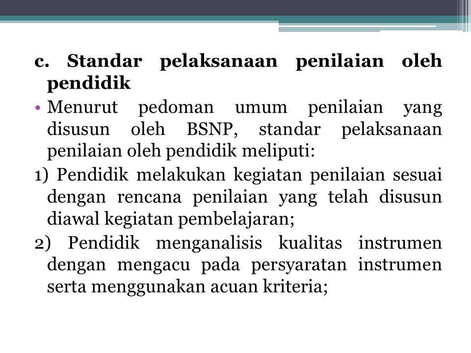 c. Standar pelaksanaan penilaian oleh pendidik