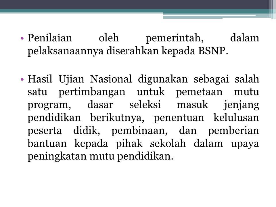 Penilaian oleh pemerintah, dalam pelaksanaannya diserahkan kepada BSNP.