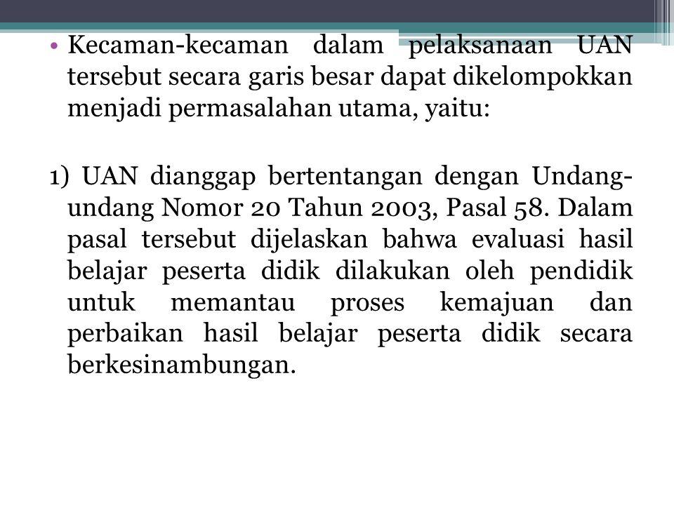 Kecaman-kecaman dalam pelaksanaan UAN tersebut secara garis besar dapat dikelompokkan menjadi permasalahan utama, yaitu: