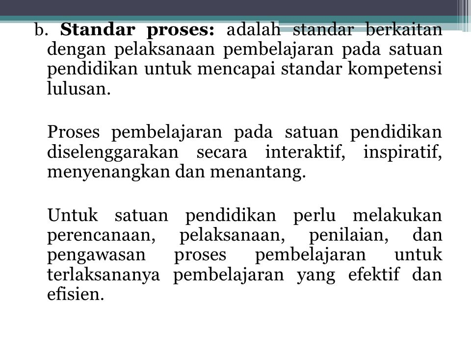 b. Standar proses: adalah standar berkaitan dengan pelaksanaan pembelajaran pada satuan pendidikan untuk mencapai standar kompetensi lulusan.