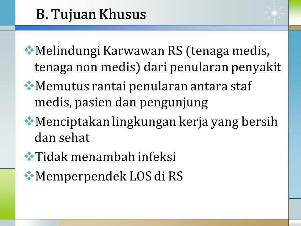 B. Tujuan Khusus Melindungi Karwawan RS (tenaga medis, tenaga non medis) dari penularan penyakit.