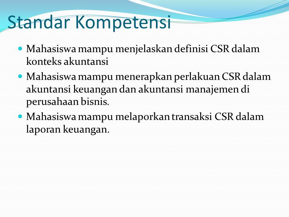 Standar Kompetensi Mahasiswa mampu menjelaskan definisi CSR dalam konteks akuntansi.