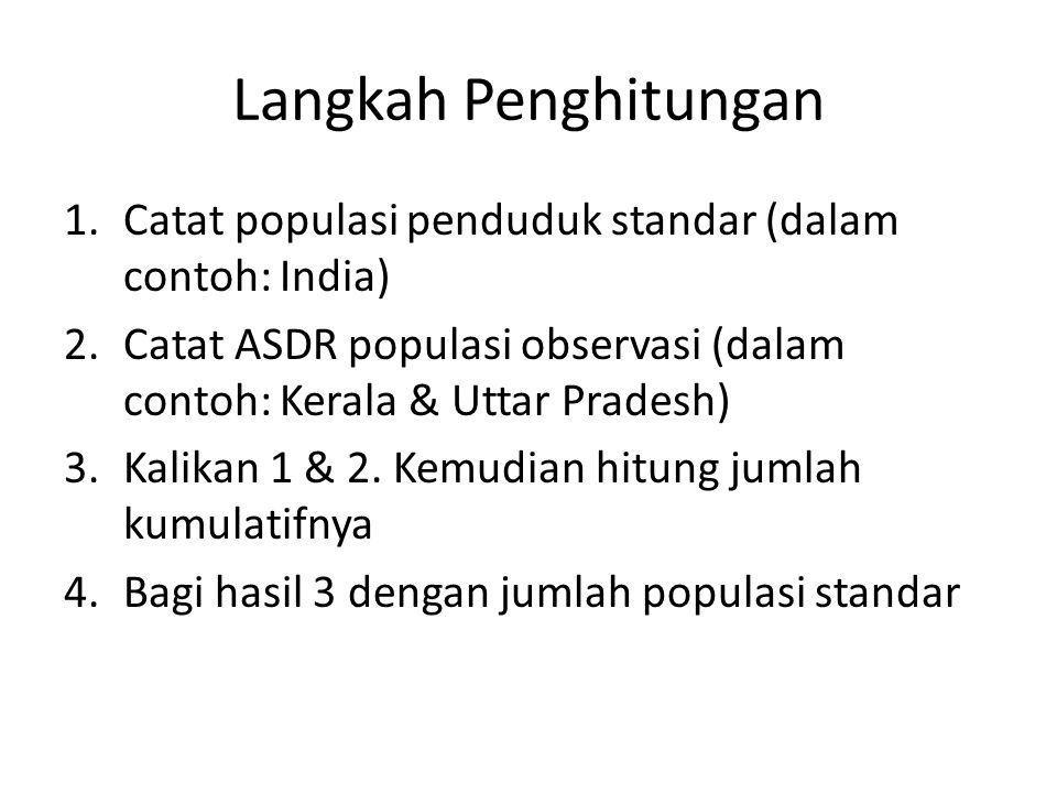 Langkah Penghitungan Catat populasi penduduk standar (dalam contoh: India) Catat ASDR populasi observasi (dalam contoh: Kerala & Uttar Pradesh)