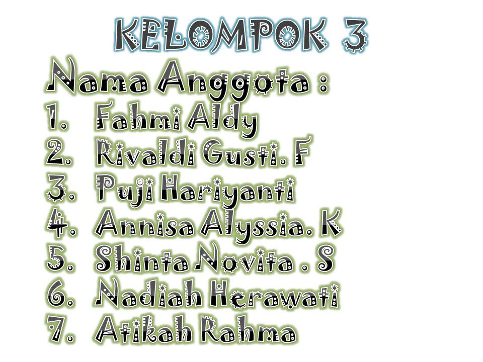 KELOMPOK 3 Nama Anggota : Fahmi Aldy Rivaldi Gusti. F Puji Hariyanti